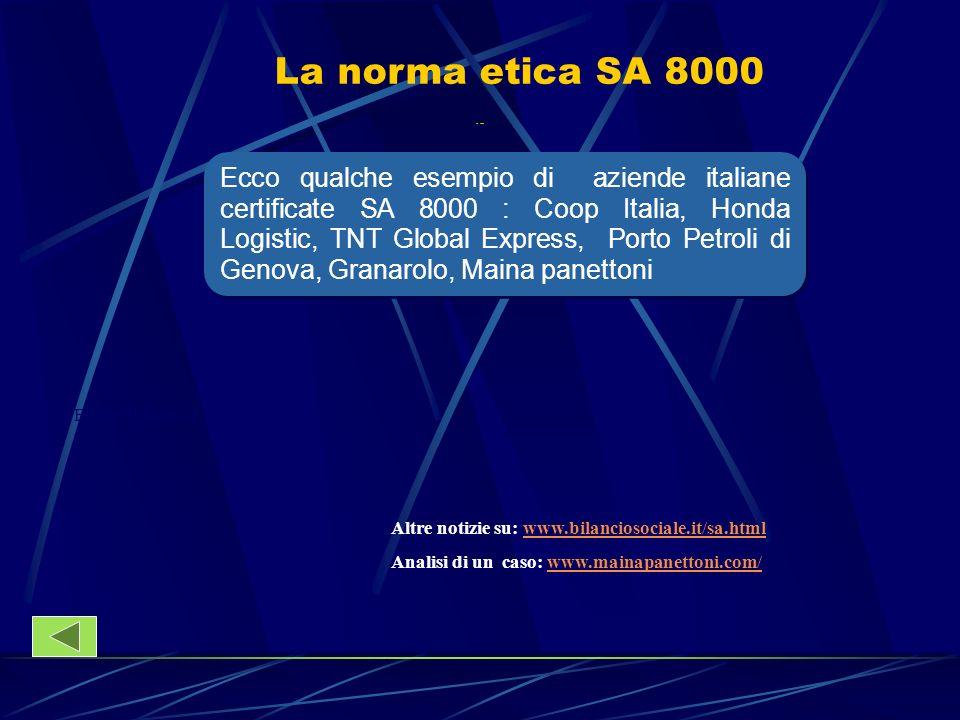 Ecco qualche esempio di aziende italiane certificate SA 8000 : Coop Italia, Honda Logistic, TNT Global Express, Porto Petroli di Genova, Granarolo, Ma