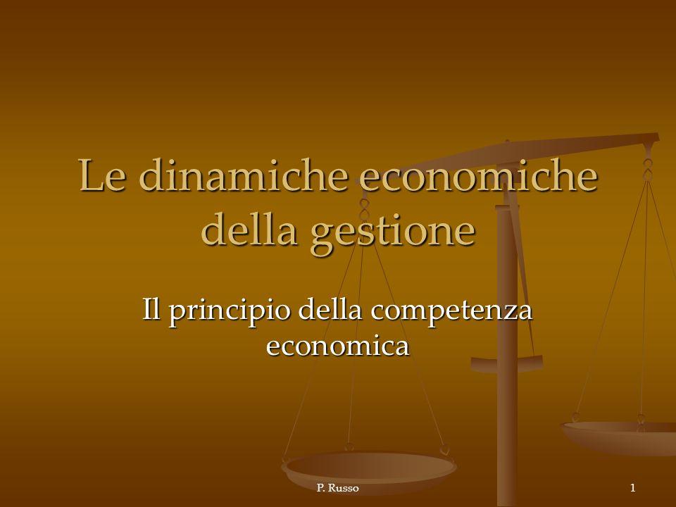 P. Russo1 Le dinamiche economiche della gestione Il principio della competenza economica