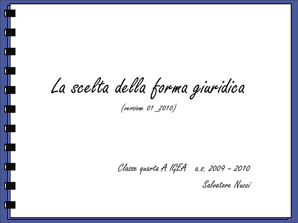 La scelta della forma giuridica (versione 01_2010) Classe quarta A IGEA a.s.