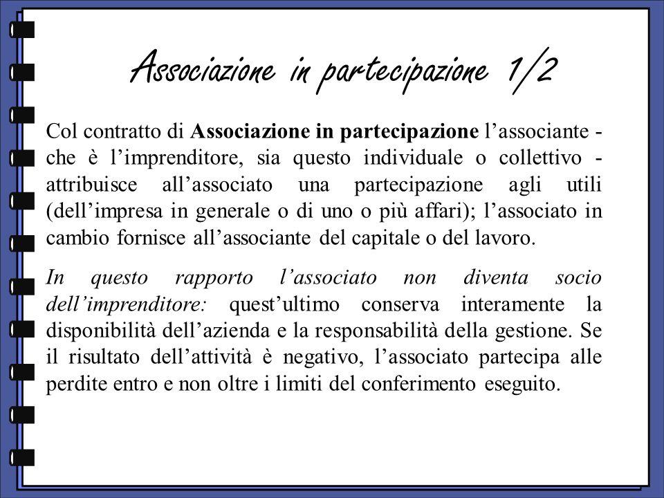 Associazione in partecipazione 1/2 Col contratto di Associazione in partecipazione lassociante - che è limprenditore, sia questo individuale o collett
