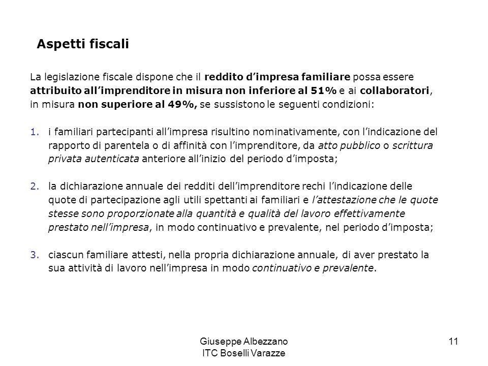 Giuseppe Albezzano ITC Boselli Varazze 11 Aspetti fiscali La legislazione fiscale dispone che il reddito dimpresa familiare possa essere attribuito al