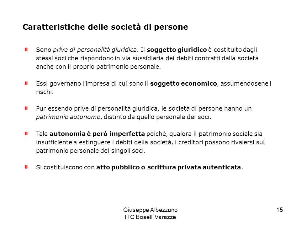 Giuseppe Albezzano ITC Boselli Varazze 15 Caratteristiche delle società di persone Sono prive di personalità giuridica. Il soggetto giuridico è costit