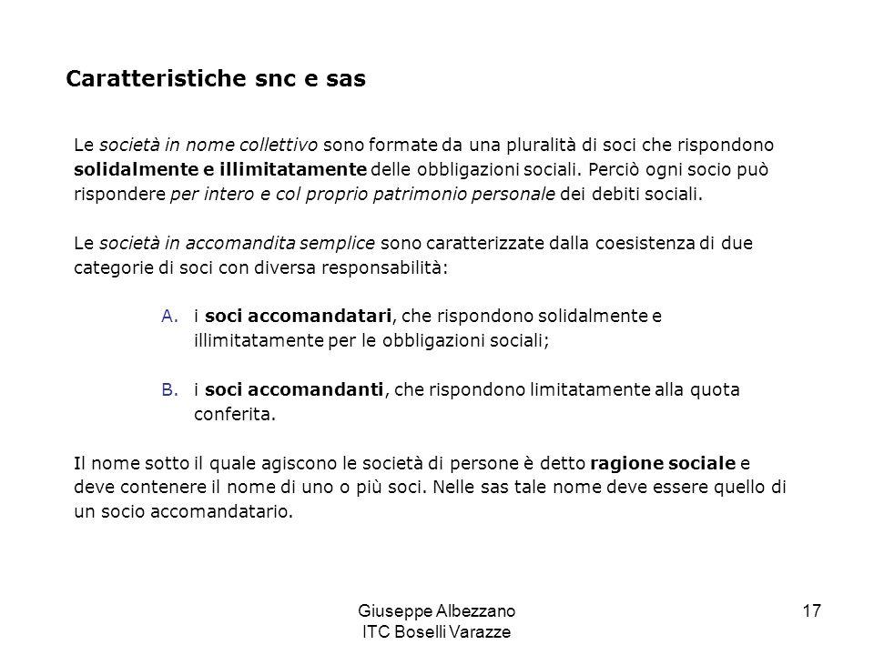 Giuseppe Albezzano ITC Boselli Varazze 17 Caratteristiche snc e sas Le società in nome collettivo sono formate da una pluralità di soci che rispondono
