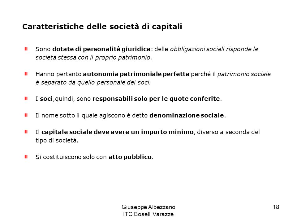 Giuseppe Albezzano ITC Boselli Varazze 18 Caratteristiche delle società di capitali Sono dotate di personalità giuridica: delle obbligazioni sociali r
