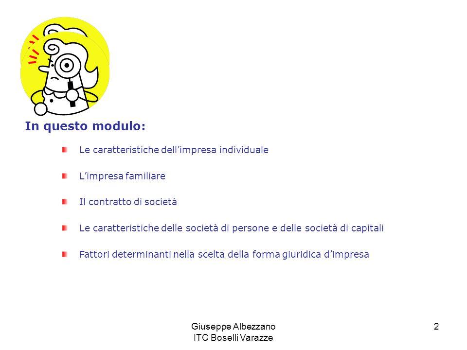 Giuseppe Albezzano ITC Boselli Varazze 2 Le caratteristiche dellimpresa individuale Limpresa familiare Il contratto di società Le caratteristiche dell