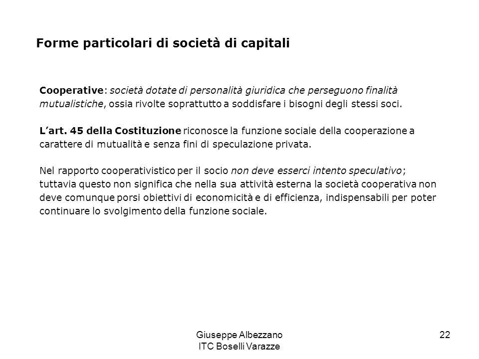Giuseppe Albezzano ITC Boselli Varazze 22 Forme particolari di società di capitali Cooperative: società dotate di personalità giuridica che perseguono