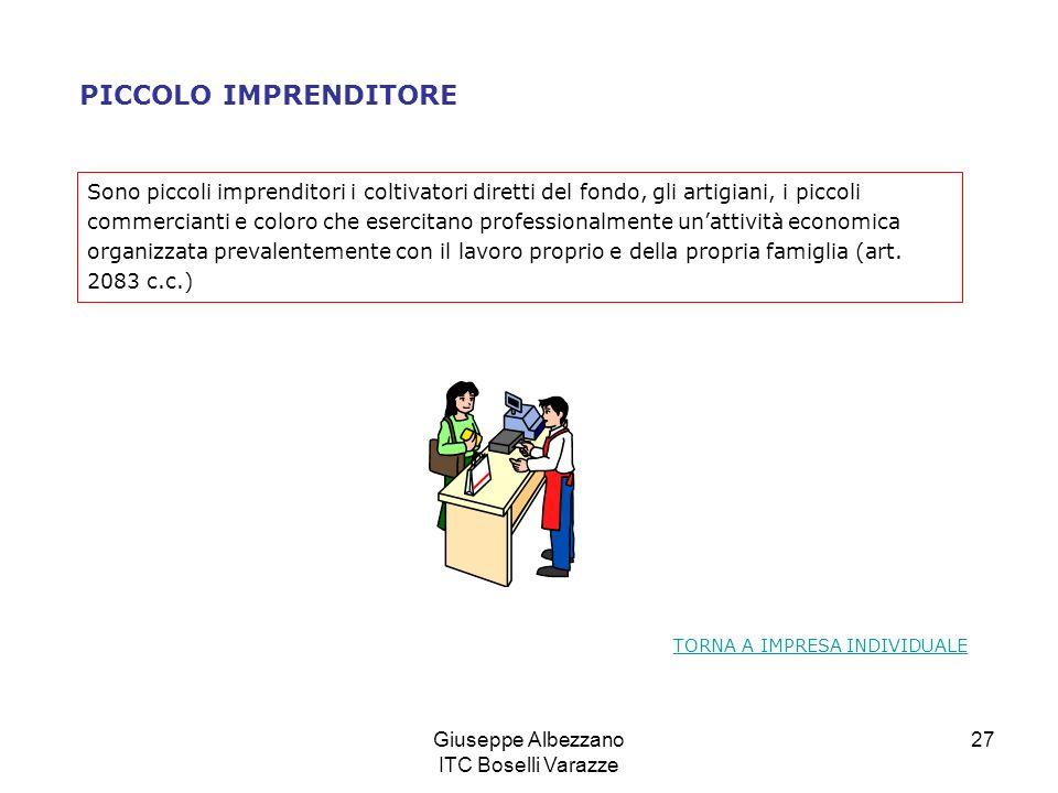 Giuseppe Albezzano ITC Boselli Varazze 27 PICCOLO IMPRENDITORE Sono piccoli imprenditori i coltivatori diretti del fondo, gli artigiani, i piccoli com
