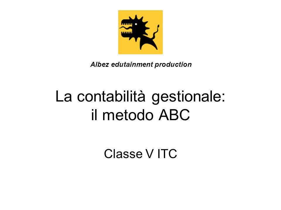 La contabilità gestionale: il metodo ABC Classe V ITC Albez edutainment production