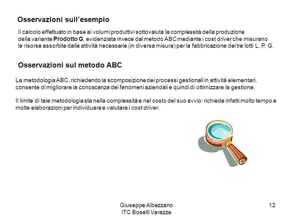 Giuseppe Albezzano ITC Boselli Varazze 12 Osservazioni sullesempio Il calcolo effettuato in base ai volumi produttivi sottovaluta la complessità della