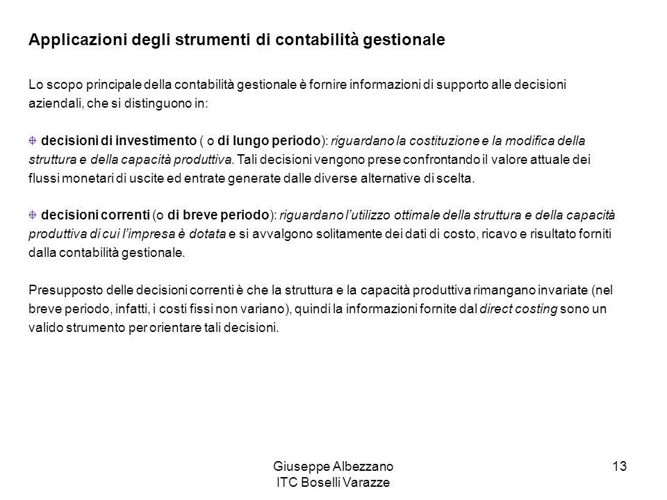 Giuseppe Albezzano ITC Boselli Varazze 13 Applicazioni degli strumenti di contabilità gestionale Lo scopo principale della contabilità gestionale è fo