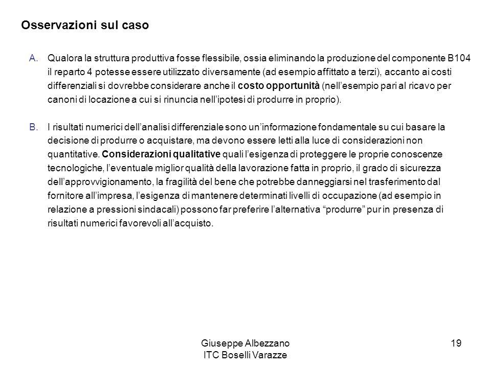 Giuseppe Albezzano ITC Boselli Varazze 19 Osservazioni sul caso A.Qualora la struttura produttiva fosse flessibile, ossia eliminando la produzione del