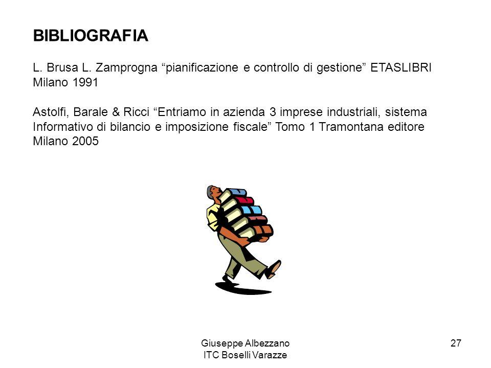 Giuseppe Albezzano ITC Boselli Varazze 27 BIBLIOGRAFIA L. Brusa L. Zamprogna pianificazione e controllo di gestione ETASLIBRI Milano 1991 Astolfi, Bar