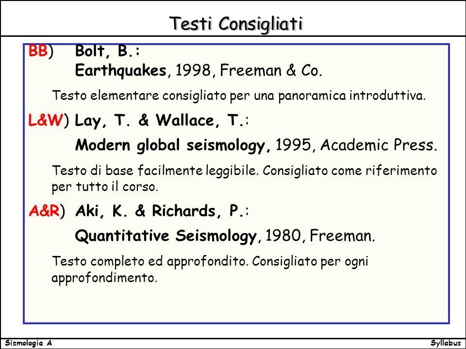SyllabusSismologia A Testi Consigliati BB) Bolt, B.: Earthquakes, 1998, Freeman & Co.