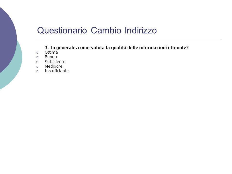 Questionario Cambio Indirizzo 3. In generale, come valuta la qualità delle informazioni ottenute.
