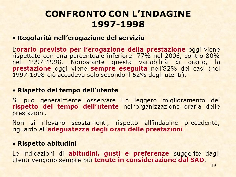 19 CONFRONTO CON LINDAGINE 1997-1998 Regolarità nellerogazione del servizio Lorario previsto per lerogazione della prestazione oggi viene rispettato con una percentuale inferiore: 77% nel 2006, contro 80% nel 1997-1998.