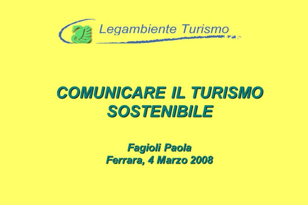 COMUNICARE IL TURISMO SOSTENIBILE Fagioli Paola Ferrara, 4 Marzo 2008