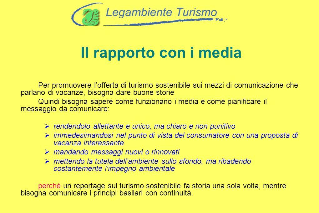 Il rapporto con i media Per promuovere lofferta di turismo sostenibile sui mezzi di comunicazione che parlano di vacanze, bisogna dare buone storie Qu