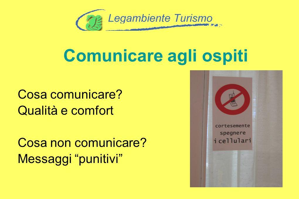 Cosa comunicare? Qualità e comfort Cosa non comunicare? Messaggi punitivi Comunicare agli ospiti
