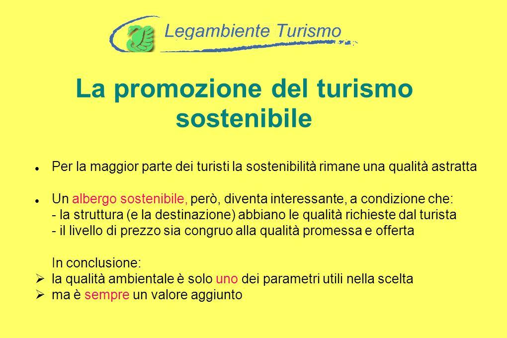 La promozione del turismo sostenibile Per la maggior parte dei turisti la sostenibilità rimane una qualità astratta Un albergo sostenibile, però, dive
