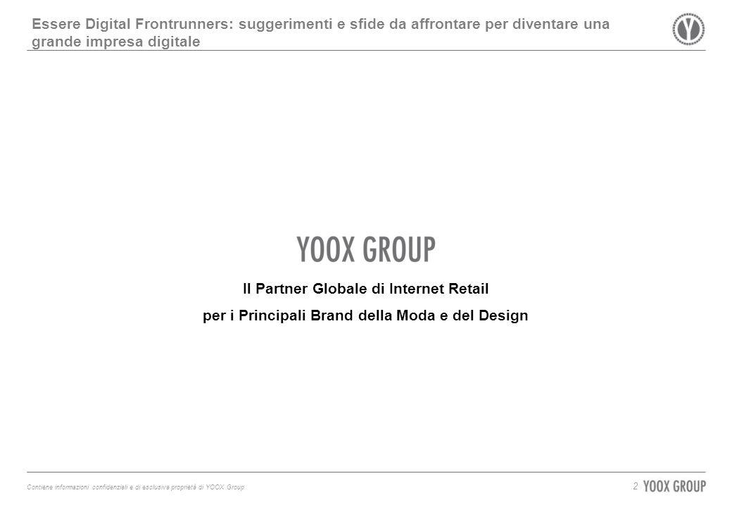 Contiene informazioni confidenziali e di esclusiva proprietà di YOOX Group Essere Digital Frontrunners: suggerimenti e sfide da affrontare per diventare una grande impresa digitale 2 Il Partner Globale di Internet Retail per i Principali Brand della Moda e del Design