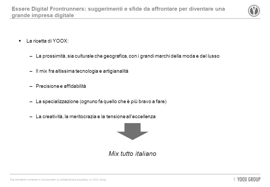 The information contained in this document is confidential and proprietary to YOOX Group Essere Digital Frontrunners: suggerimenti e sfide da affronta