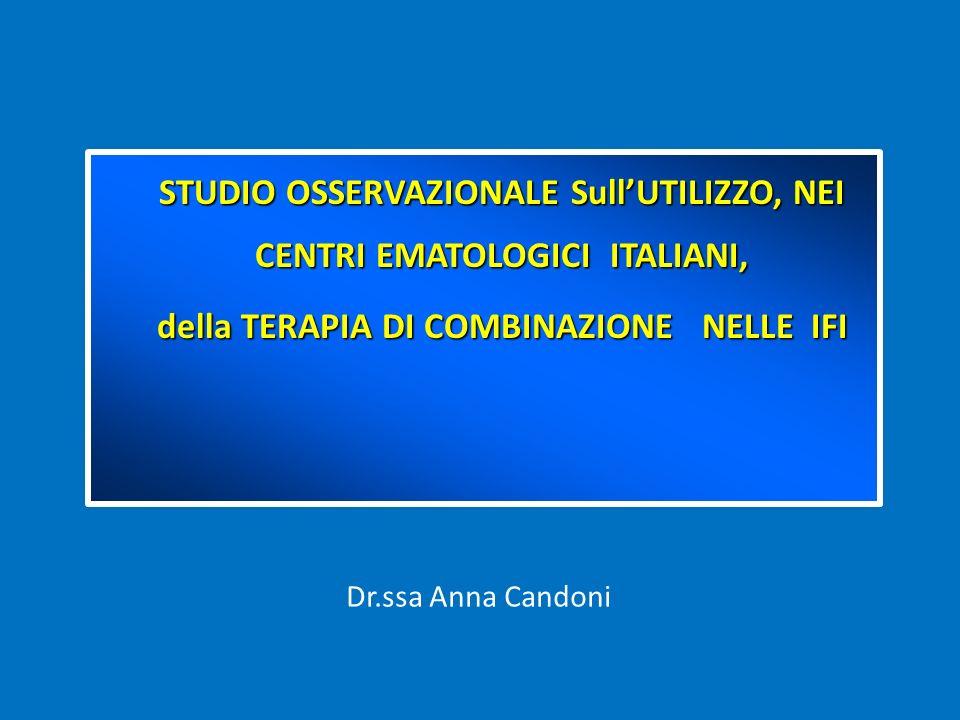 STUDIO OSSERVAZIONALE SullUTILIZZO, NEI CENTRI EMATOLOGICI ITALIANI, STUDIO OSSERVAZIONALE SullUTILIZZO, NEI CENTRI EMATOLOGICI ITALIANI, della TERAPIA DI COMBINAZIONE NELLE IFI della TERAPIA DI COMBINAZIONE NELLE IFI Dr.ssa Anna Candoni