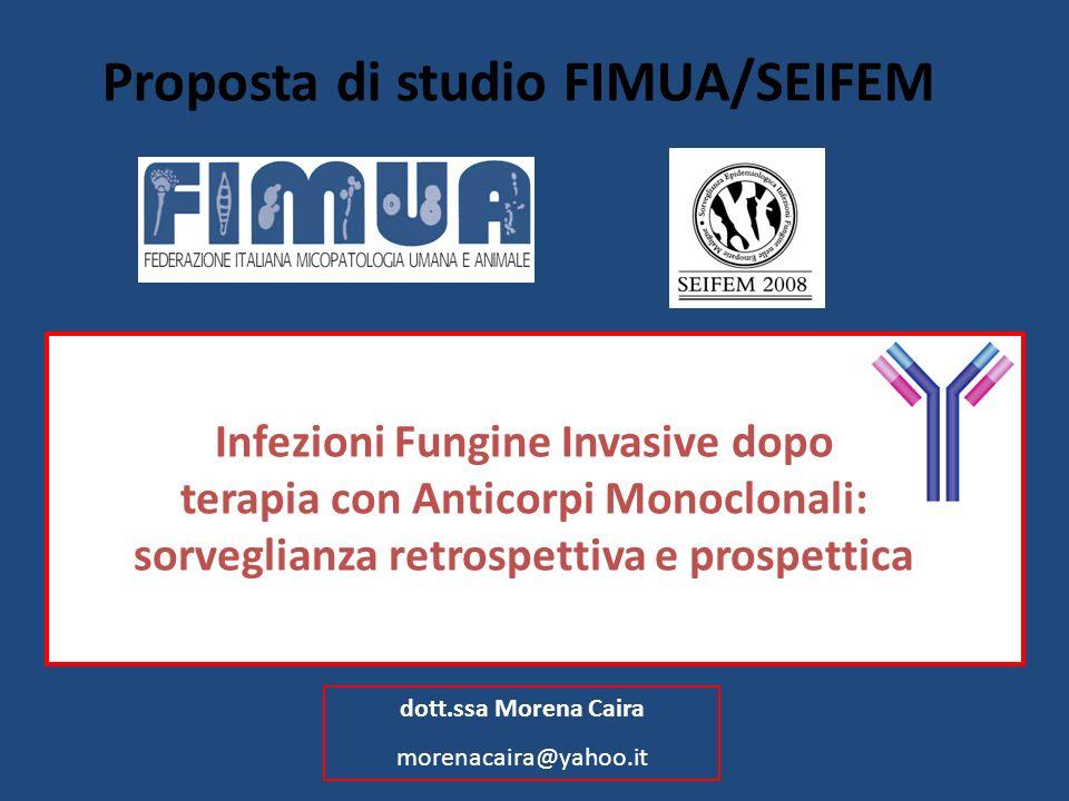 Proposta di studio FIMUA/SEIFEM Infezioni Fungine Invasive dopo terapia con Anticorpi Monoclonali: sorveglianza retrospettiva e prospettica dott.ssa M