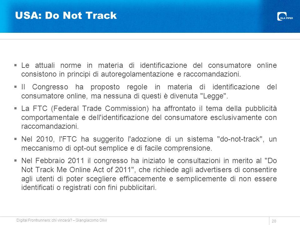 USA: Do Not Track Le attuali norme in materia di identificazione del consumatore online consistono in principi di autoregolamentazione e raccomandazioni.