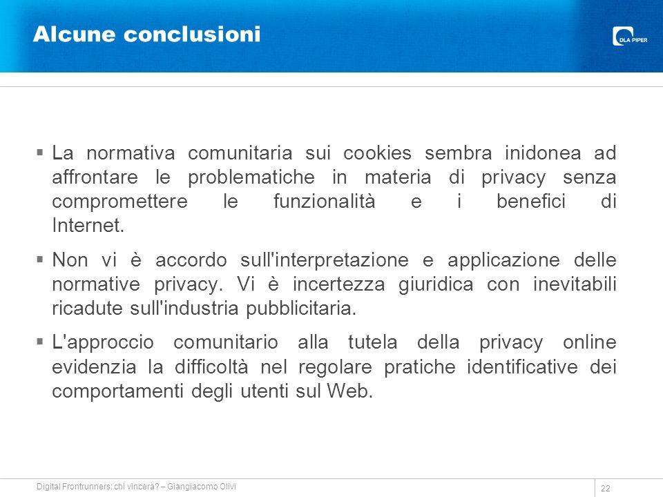 Alcune conclusioni La normativa comunitaria sui cookies sembra inidonea ad affrontare le problematiche in materia di privacy senza compromettere le funzionalità e i benefici di Internet.