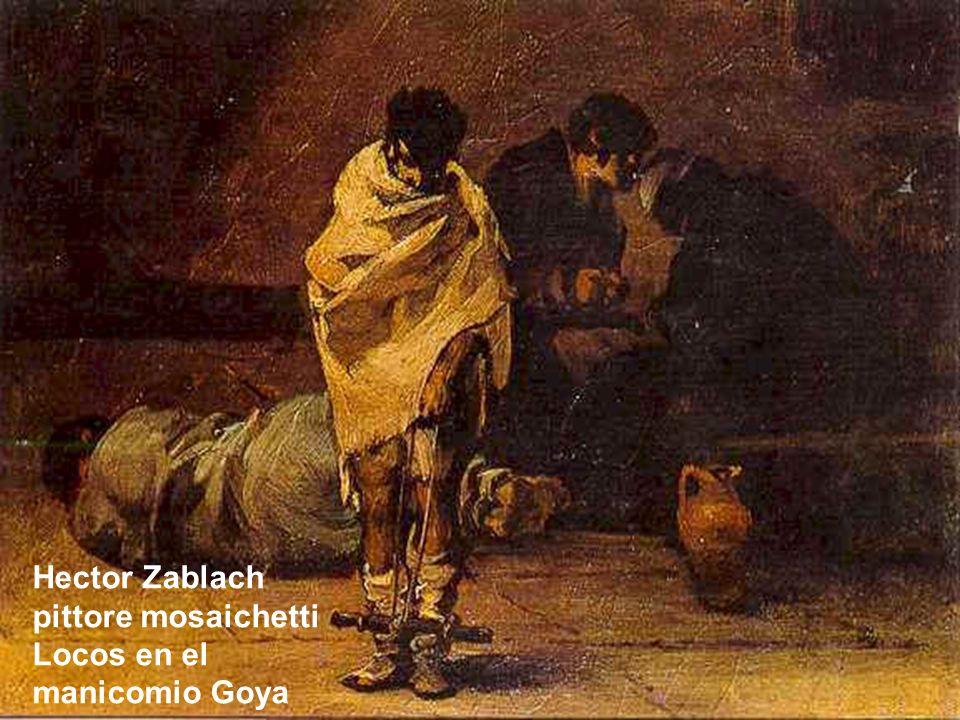 Hector Zablach pittore mosaichetti Locos en el manicomio Goya