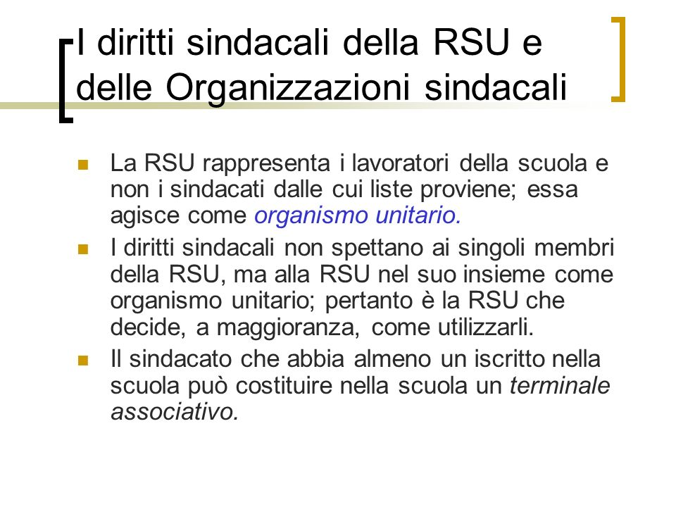 I diritti sindacali della RSU e delle Organizzazioni sindacali La RSU rappresenta i lavoratori della scuola e non i sindacati dalle cui liste proviene