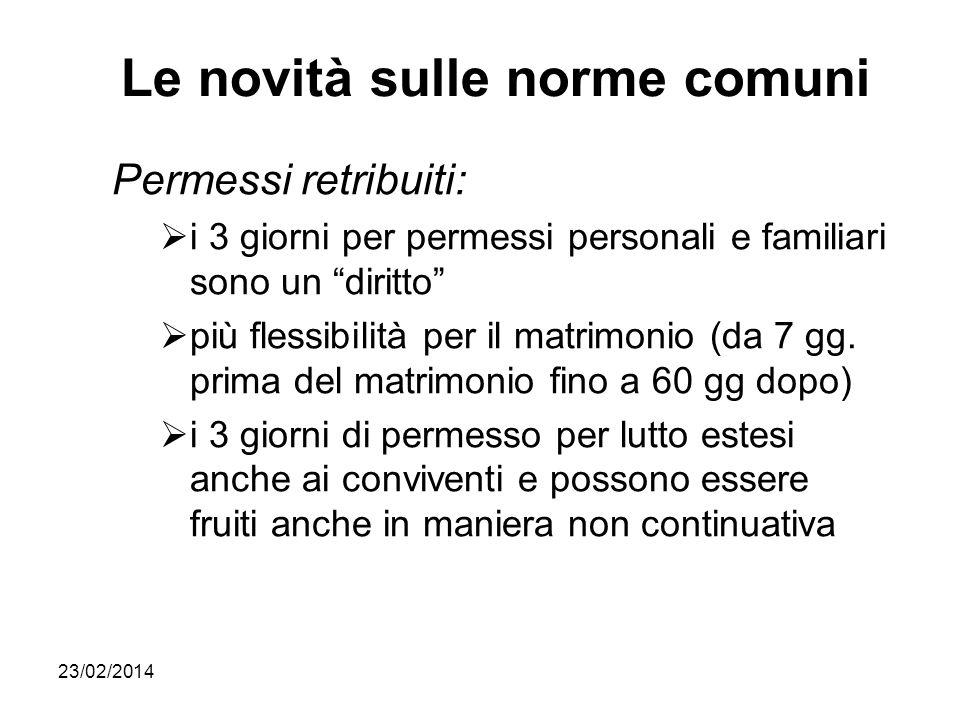 23/02/2014 Le novità sulle norme comuni Permessi retribuiti: i 3 giorni per permessi personali e familiari sono un diritto più flessibilità per il mat