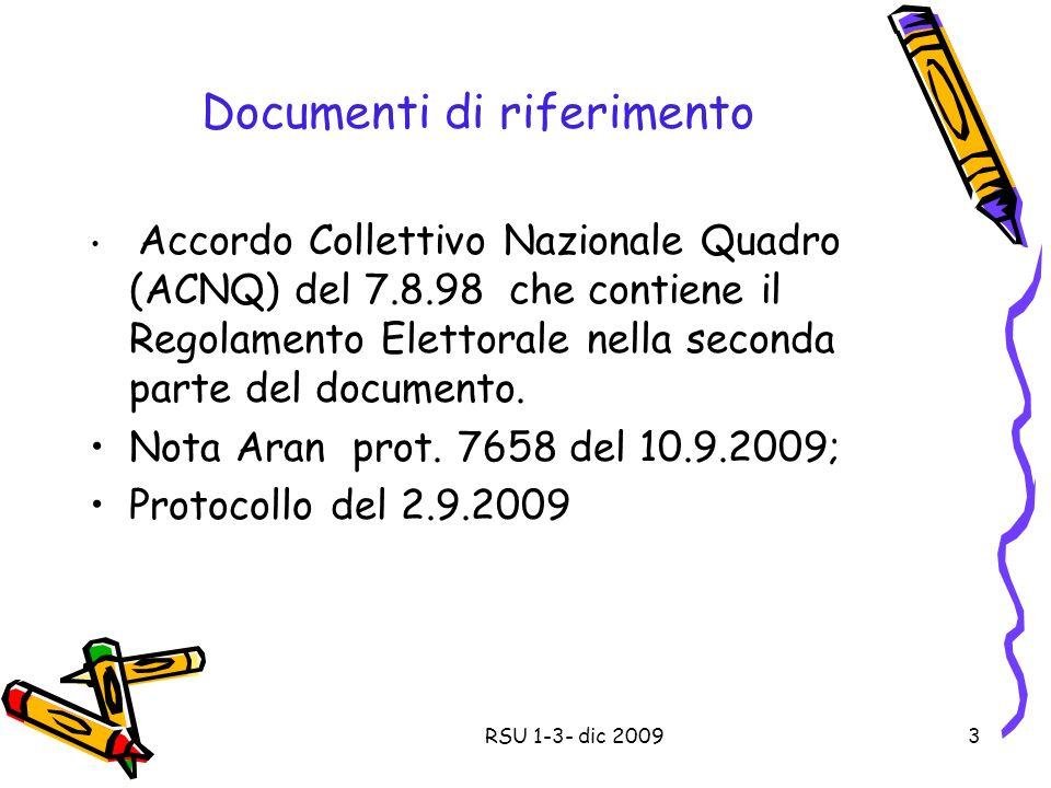 Documenti di riferimento Accordo Collettivo Nazionale Quadro (ACNQ) del 7.8.98 che contiene il Regolamento Elettorale nella seconda parte del documento.