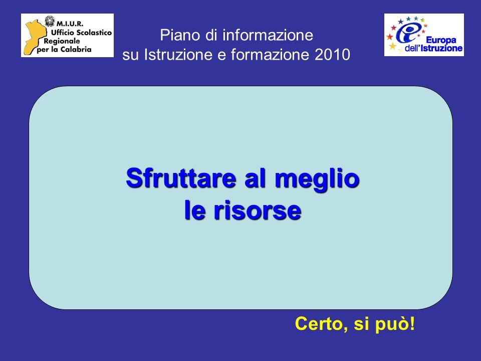 Piano di informazione su Istruzione e formazione 2010 Sfruttare al meglio le risorse Certo, si può!