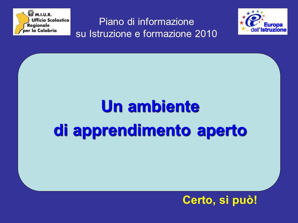 Piano di informazione su Istruzione e formazione 2010 Un ambiente di apprendimento aperto Certo, si può!