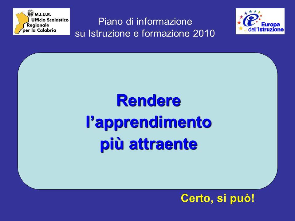 Piano di informazione su Istruzione e formazione 2010 Renderelapprendimento più attraente Certo, si può!