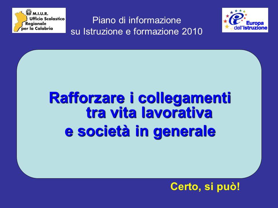 Piano di informazione su Istruzione e formazione 2010 Rafforzare i collegamenti tra vita lavorativa e società in generale Certo, si può!