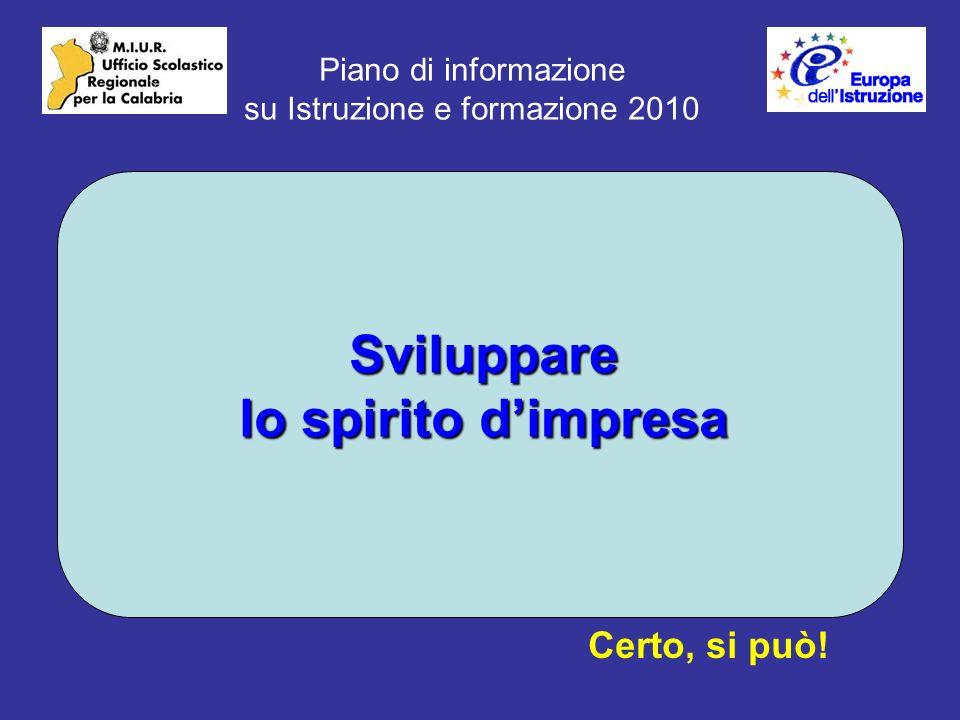 Piano di informazione su Istruzione e formazione 2010 Sviluppare lo spirito dimpresa Certo, si può!