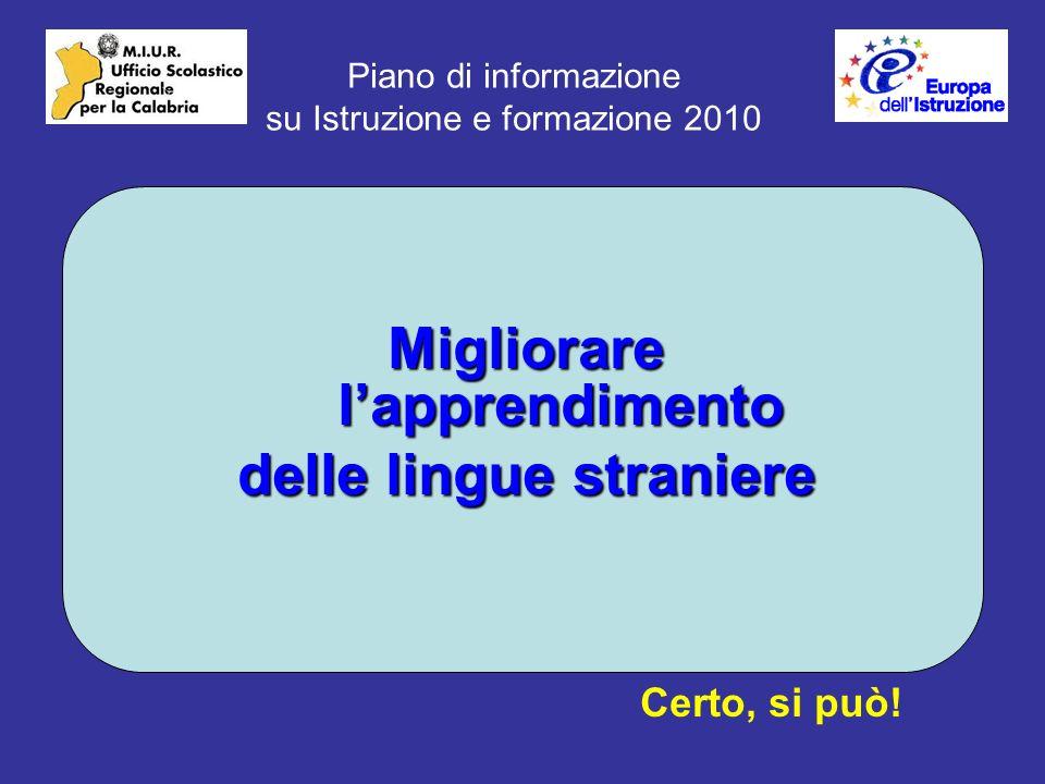 Piano di informazione su Istruzione e formazione 2010 Migliorare lapprendimento delle lingue straniere Certo, si può!