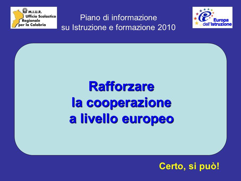 Piano di informazione su Istruzione e formazione 2010 Rafforzare la cooperazione a livello europeo Certo, si può!