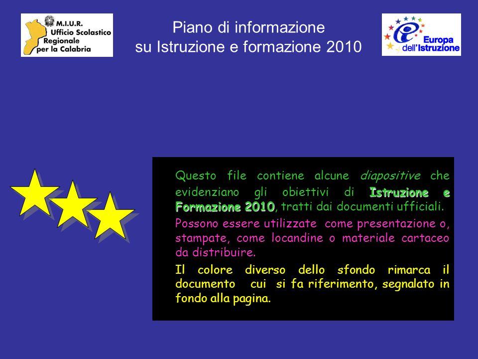 Istruzione e Formazione 2010 Questo file contiene alcune diapositive che evidenziano gli obiettivi di Istruzione e Formazione 2010, tratti dai documenti ufficiali.