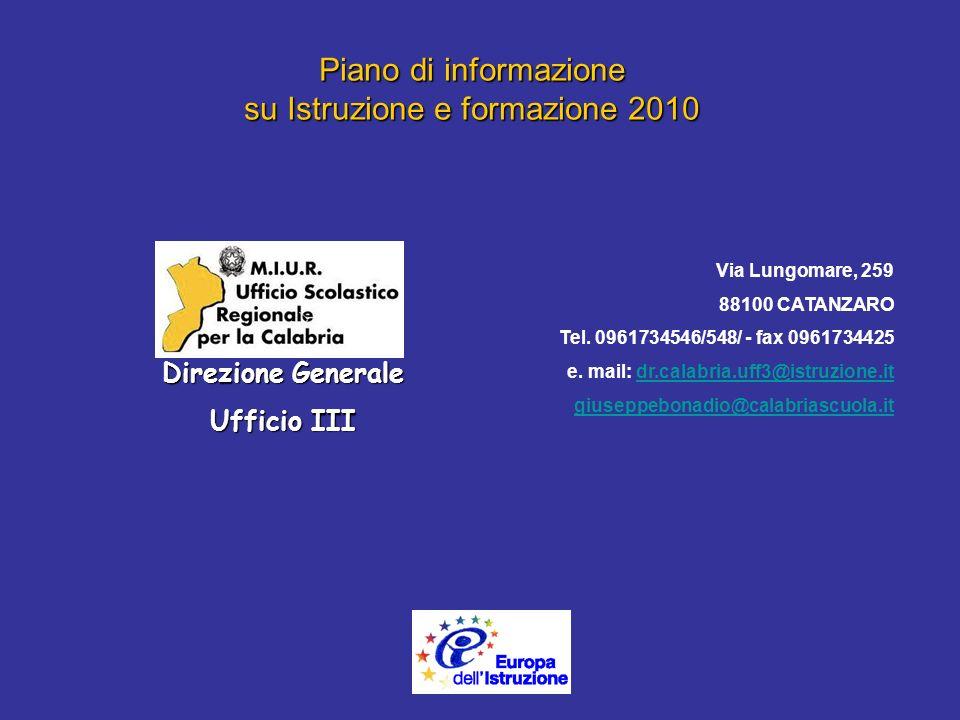 Piano di informazione su Istruzione e formazione2010 Piano di informazione su Istruzione e formazione 2010 Via Lungomare, 259 88100 CATANZARO Tel.