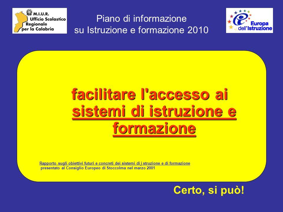 Piano di informazione su Istruzione e formazione 2010 facilitare l accesso ai sistemi di istruzione e formazione Certo, si può.