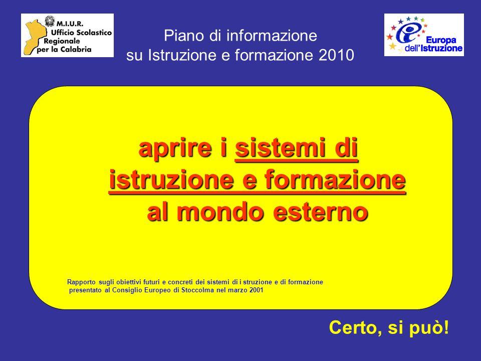 Piano di informazione su Istruzione e formazione 2010 aprire i sistemi di istruzione e formazione al mondo esterno Certo, si può.