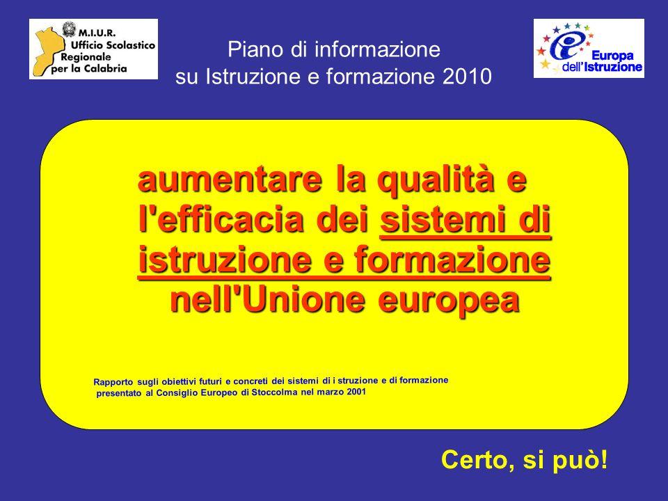 Piano di informazione su Istruzione e formazione 2010 aumentare la qualità e l efficacia dei sistemi di istruzione e formazione nell Unione europea Certo, si può.
