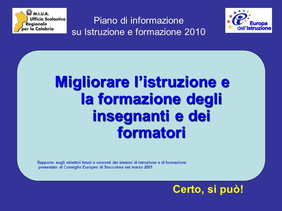 Piano di informazione su Istruzione e formazione 2010 Migliorare listruzione e la formazione degli insegnanti e dei formatori Certo, si può.