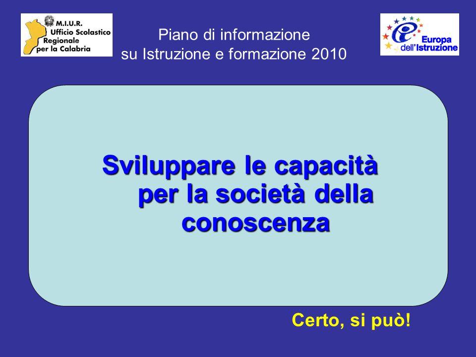 Piano di informazione su Istruzione e formazione 2010 Sviluppare le capacità per la società della conoscenza Certo, si può!