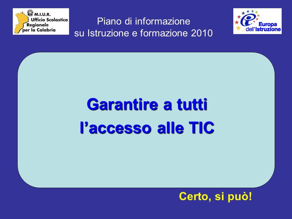Piano di informazione su Istruzione e formazione 2010 Garantire a tutti laccesso alle TIC Certo, si può!