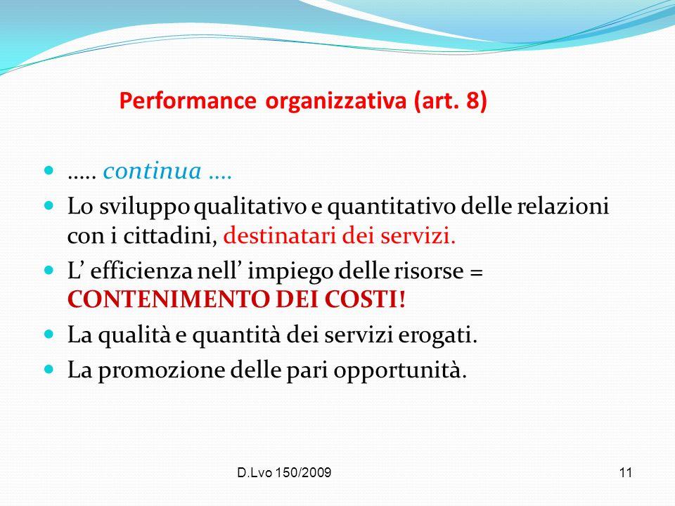 D.Lvo 150/200911 Performance organizzativa (art. 8) ….. continua …. Lo sviluppo qualitativo e quantitativo delle relazioni con i cittadini, destinatar