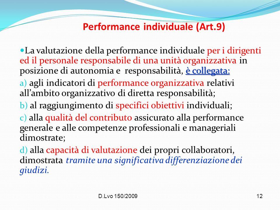 D.Lvo 150/200912 Performance individuale (Art.9) è collegata: La valutazione della performance individuale per i dirigenti ed il personale responsabil